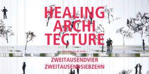 HEALING ARCHITECTURE 2004‐2017 @ AIT-ArchitekturSalon Hamburg